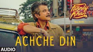 Achche Din Full Audio Song   FANNEY KHAN   Anil Kapoor   Aishwarya Rai Bachchan   Rajkummar Rao