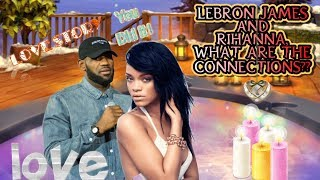 LEBRON JAMES AND RIHANNA- WHAT ARE THE CONNECTIONS??