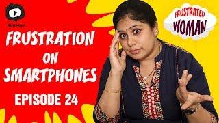 Frustrated Woman FRUSTRATION on Smartphones | Latest Telugu Comedy Web Series | Episode 24 | Sunaina