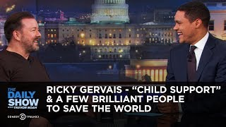 """Ricky Gervais - """"Child Support"""" & A Few Brilliant People to Save the World 
