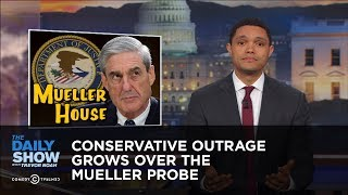 Conservative Outrage Grows Over the Mueller Probe: The Daily Show