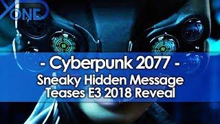 Sneaky Cyberpunk 2077 Hidden Message Teases E3 2018 Reveal