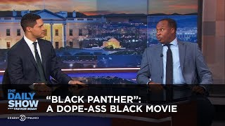 """""""Black Panther"""": Just a Dope-Ass Black Movie: The Daily Show"""