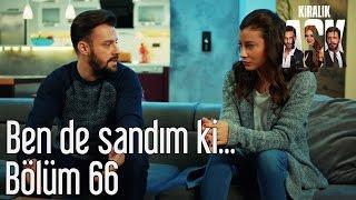 Kiralık Aşk 66. Bölüm - Ben de Sandım ki...