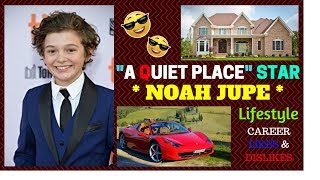 """""""A QUIET PLACE """" Star NOAH JUPE 