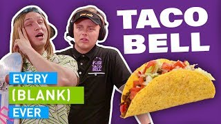 EVERY TACO BELL EVER