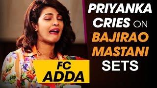 Priyanka Chopra cries on Bajirao Mastani Sets | FC Adda