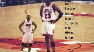 Top 10 reasons Lebron James is NOT better than MJ