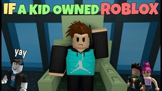 If A Kid Owned ROBLOX