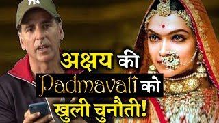 PADMAN Akshay Kumar's Open Challenge to Padmavati !
