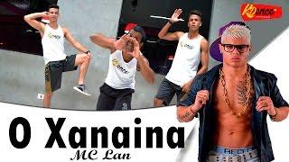 O Xanaina - Mc Lan | Coreografia KDence