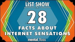 28 Facts about Internet Sensations - mental_floss List Show Ep. 504