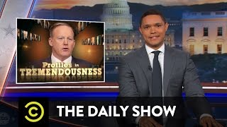 Profiles in Tremendousness - White House Press Secretary Sean Spicer: The Daily Show