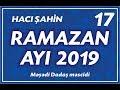 Hacı Şahin - Ramazan ayı 2019 - 17  (...mp3