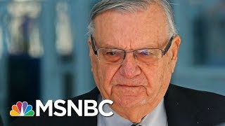 Watch Joe Arpaio Learn His Pardon Was An Admission Of Guilt | The Beat With Ari Melber | MSNBC