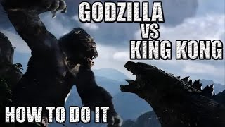 Godzilla VS King Kong - How to do it!