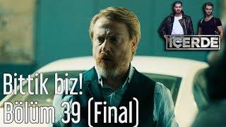 İçerde 39. Bölüm (Final) -  Bittik Biz