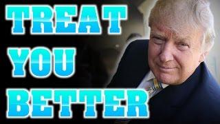 Trump SINGS Treat You Better