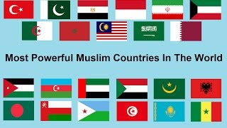 Most Powerful Muslim Countries In The World 2017