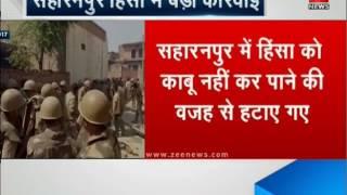 Saharanpur violence continues; SSP, DM suspended | सहारनपुर हिंसा: हटाए गए एसएसपी-डीएम