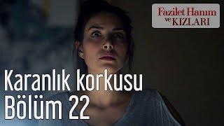 Fazilet Hanım ve Kızları 22. Bölüm - Karanlık Korkusu