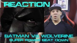 BATMAN vs WOLVERINE - Super Power Beat Down REACTION!!!