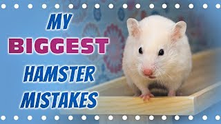My Biggest Hamster Mistakes 😥