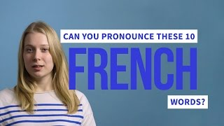 Can You Pronounce These 10 French Words?