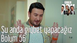 Kiralık Aşk 56. Bölüm - Şu Anda Gıybet Yapacağız