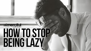 How to Stop Being Lazy!