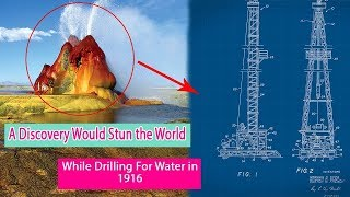 They Were Drilling For Water in 1916 When They Made a Discovery That Would Stun the World