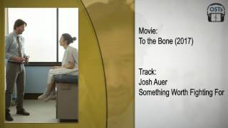 To the Bone | Soundtrack | Josh Auer - Something Worth Fighting For