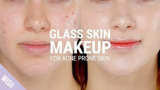 Glass Skin Makeup Tutorial for Acne Prone Skin with Blemishes   What