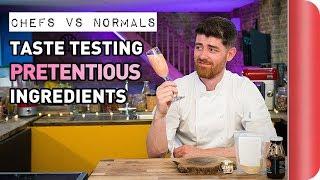 Chefs Vs Normals Taste Testing Pretentious Ingredients