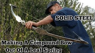 Making A Bow Out Of A Leaf Spring - Solid Metal Compound Bow