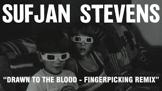 Sufjan Stevens - Drawn to the Blood - Fingerpicking Remix (Official Audio)
