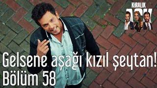 Kiralık Aşk 58. Bölüm - Gelsene Aşağı Kızıl Şeytan!