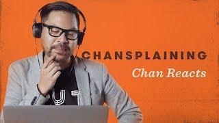 Chan Reacts - Chansplaining