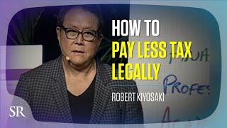 How to Pay Less Tax (Legally) - Robert Kiyosaki