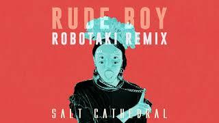 Salt Cathedral - Rude Boy (Robotaki Remix) [Ultra Music]