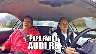 PAPA FÄHRT ZUM ERSTEN MAL AUDI R8   Ksfreakwhatelse
