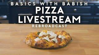 Livestream #7 Pizza   Basics with Babish
