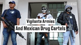 Vigilante Armies Are Fighting Mexican Drug Cartels, But Whose Side Are They Really On?