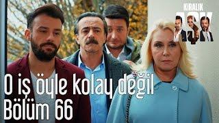 Kiralık Aşk 66. Bölüm - O İş Öyle Kolay Değil