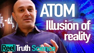 Atom: The Illusion Of Reality   Scientific Breakthrough Documentary Series   ReelTruth.Science
