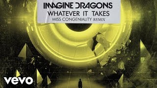 Imagine Dragons - Whatever It Takes (Miss Congeniality Remix/Audio)