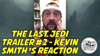 THE LAST JEDI TRAILER #2 - KEVIN SMITH