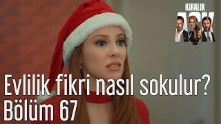 Kiralık Aşk 67. Bölüm - Evlilik Fikri Nasıl Sokulur?