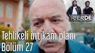İçerde 27. Bölüm - Tehlikeli İntikam Planı