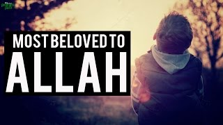 The Most Beloved People To Allah
